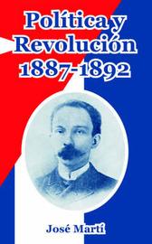 Politica Y Revolucion, 1887-1892 by Jose Marti