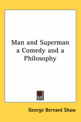 Man and Superman a Comedy and a Philosophy by George Bernard Shaw image