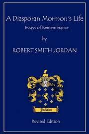 A Diasporan Mormon's Life: Essays of Remembrance by Robert S. Jordan image