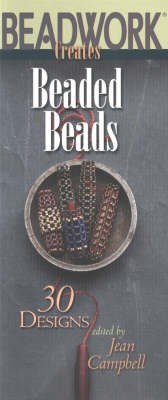 Beadwork Creates Beaded Beads by Jean Campbell