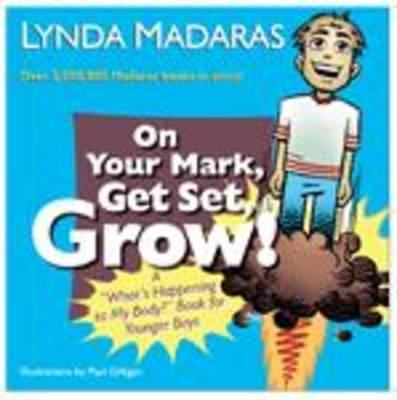 On Your Mark, Get Set, Grow! by Lynda Madaras