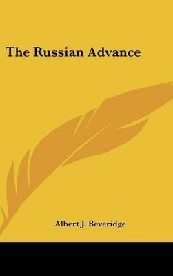 The Russian Advance by Albert J Beveridge