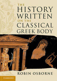 The History Written on the Classical Greek Body by Robin Osborne