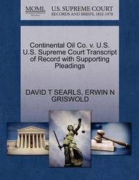 Continental Oil Co. V. U.S. U.S. Supreme Court Transcript of Record with Supporting Pleadings by David T Searls