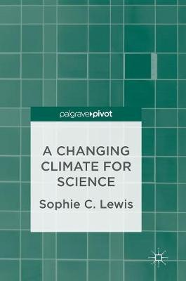 A Changing Climate for Science by Sophie C Lewis