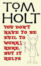 You Don't Have To Be Evil To Work Here, But It Helps by Tom Holt image