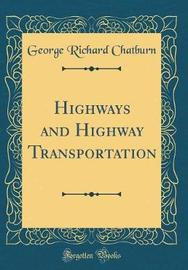 Highways and Highway Transportation (Classic Reprint) by George Richard Chatburn image