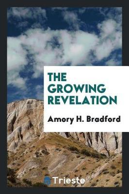 The Growing Revelation by Amory H Bradford