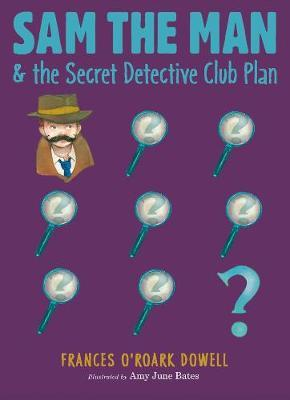 Sam the Man & the Secret Detective Club Plan by Frances O'Roark Dowell image