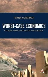 Worst-Case Economics by Frank Ackerman