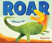 Roar: A Dinosaur Tour by Michael Paul