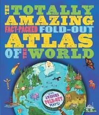 The Totally Amazing, Fact-Packed, Fold-Out Atlas of the World by Jen Green