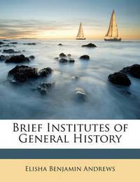 Brief Institutes of General History by Elisha Benjamin Andrews