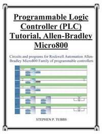 Progammable Logic Controller (PLC) Tutorial Allen-Bradley Micro800 by Stephen Philip Tubbs