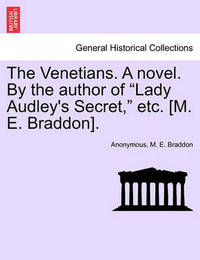 The Venetians. a Novel. by the Author of Lady Audley's Secret, Etc. [M. E. Braddon]. Vol. II. by * Anonymous