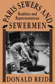 Paris Sewers and Sewermen by Donald Reid