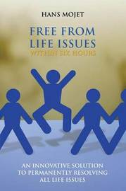 Free from Life Issues Within Six Hours by Hans Mojet