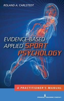 Evidence-Based Applied Sport Psychology by Roland A Carlstedt