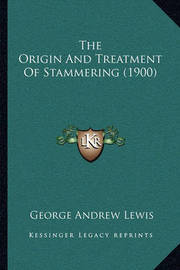 The Origin and Treatment of Stammering (1900) by George Andrew Lewis