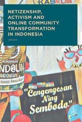 Netizenship, Activism and Online Community Transformation in Indonesia by Ario Seto