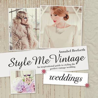 Style Me Vintage: Weddings by Annabel Beeforth