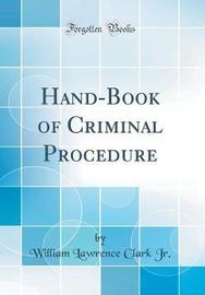 Hand-Book of Criminal Procedure (Classic Reprint) by William Lawrence Clark Jr image