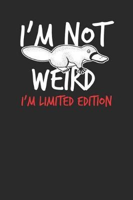 I'm Not Weird I'm Limited Edition by Platypus Publishing