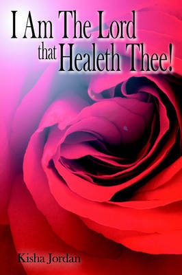 I Am The Lord That Healeth Thee! by Kisha Jordan image