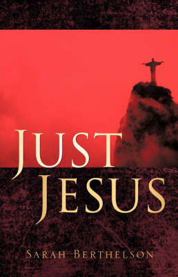 Just Jesus by Sarah Berthelson