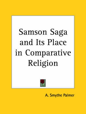 Samson Saga and Its Place in Comparative Religion (1913) by A. Smythe Palmer