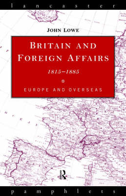Britain and Foreign Affairs 1815-1885 by John C Lowe