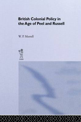 British Colonial Policy in the Age of Peel and Russell by W.P. Morrell image