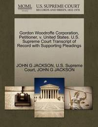 Gordon Woodroffe Corporation, Petitioner, V. United States. U.S. Supreme Court Transcript of Record with Supporting Pleadings by John G. Jackson