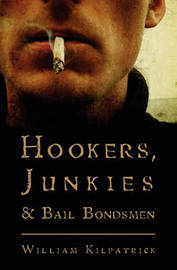 Hookers, Junkies and Bail Bondsman by William Kilpatrick