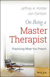 On Being a Master Therapist by Jeffrey A Kottler