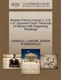 Alvarez-Franco (Jesus) V. U.S. U.S. Supreme Court Transcript of Record with Supporting Pleadings by Donald L Ungar