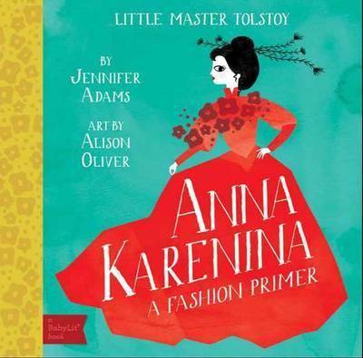Little Master Tolstoy Anna Karenina: A Fashion Primer by Jennifer Adams