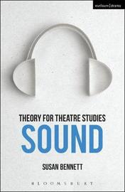 Theory for Theatre Studies: Sound by Susan Bennett