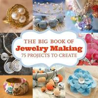 The Big Book of Jewelry Making by Editors Gmc