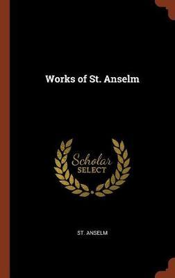 Works of St. Anselm by St. Anselm