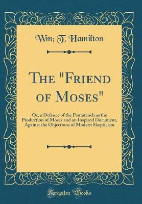 """The """"friend of Moses"""" by Wm T Hamilton"""