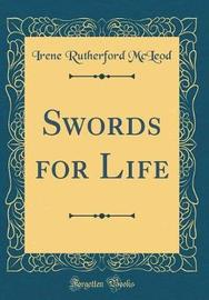 Swords for Life (Classic Reprint) by Irene Rutherford McLeod image
