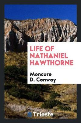 Life of Nathaniel Hawthorne by Moncure D Conway