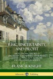 Risk, Uncertainty, and Profit by Frank H Knight