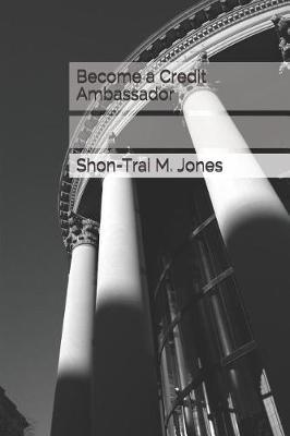 Become a Credit Ambassador by Shon-Trai M Jones