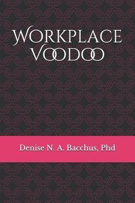 Workplace Voodoo by Denise N a Bacchus