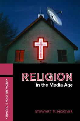 Religion in the Media Age by Stewart M. Hoover image
