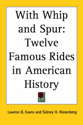 With Whip and Spur: Twelve Famous Rides in American History by Lawton B Evans image