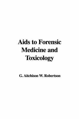 AIDS to Forensic Medicine and Toxicology by G. Aitchison W. Robertson