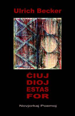 Cxiuj Dioj Estas For... Novjorkaj Poemoj (Nova Poemaro En Esperanto) by Ulrich Becker
